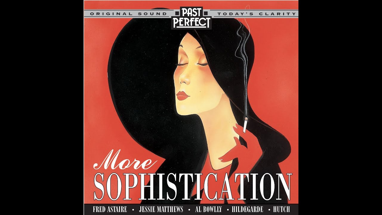 More Sophistication Style Songs From The 1930s Past Perfect Jazz Vocalists Youtube
