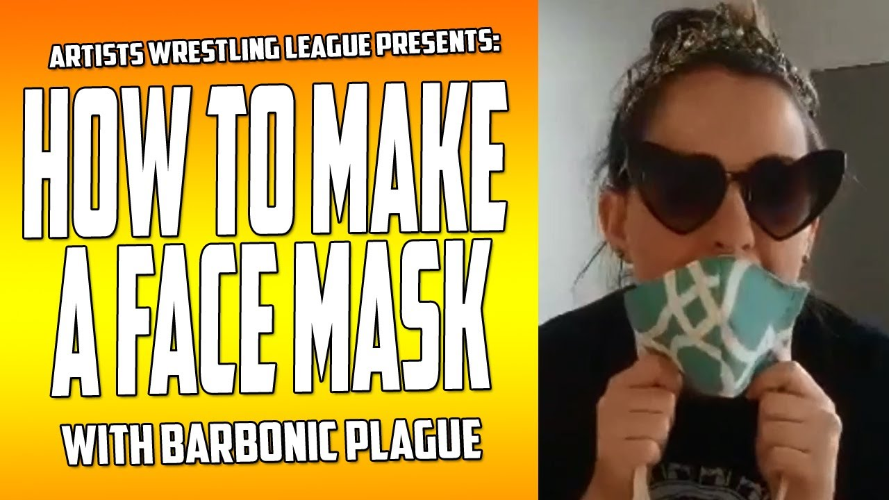AWL's Barbonic Plague shows you how to make a mask for proper face covering!