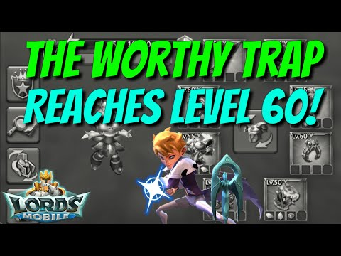 Worthy Trap Hits Level 60! - Lords Mobile