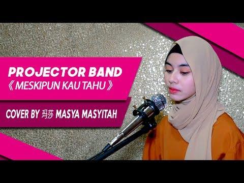 Projector Band《 Meskipun Kau Tahu 》Cover by 玛莎 Masya Masyitah