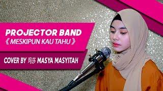 Projector Band Meskipun Kau Tahu Cover by 玛莎 Masya Masyitah