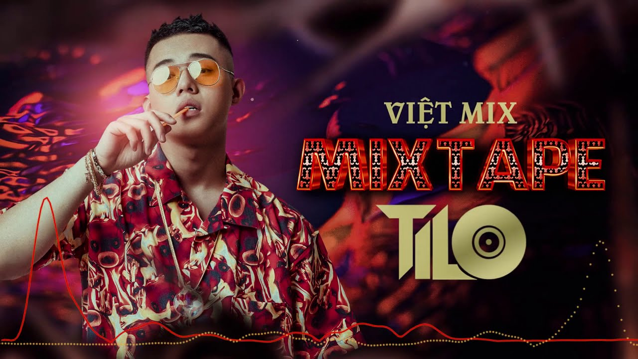 Mixtape - Việt Mix Sung Tươi Part 1 - TILO Mix