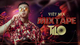 Mixtape - Việt Mix Sung Tươi Part 1 - TILO Mix