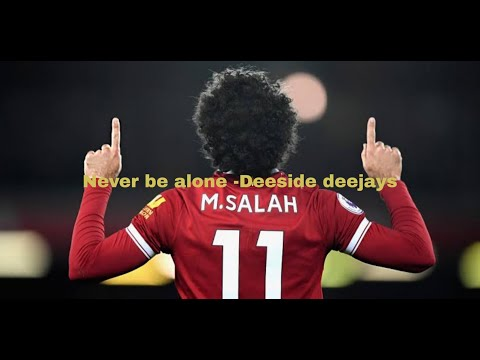 Never be alone - Deepside deejays - Salah Skill 2018