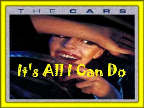 The Cars It S All I Can Do