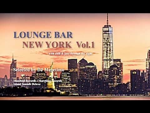 DJ Maretimo - Lounge Bar New York Vol.1 (Full Album) HD, 2+ Hours Continuous Mix, Lounge Music