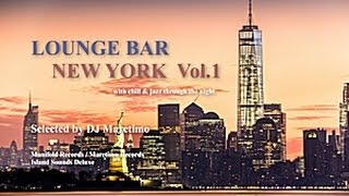 DJ Maretimo - Lounge Bar New York Vol.1 (Full Album) HD, 2+ Hours Continuous Mix, Lounge Music
