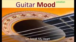 Guitar Mood - Unbreak My Heart