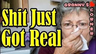 Granny's Corner: Shit Just Got Real!