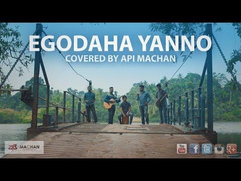 Egodaha Yanno - Covered by Api Machan