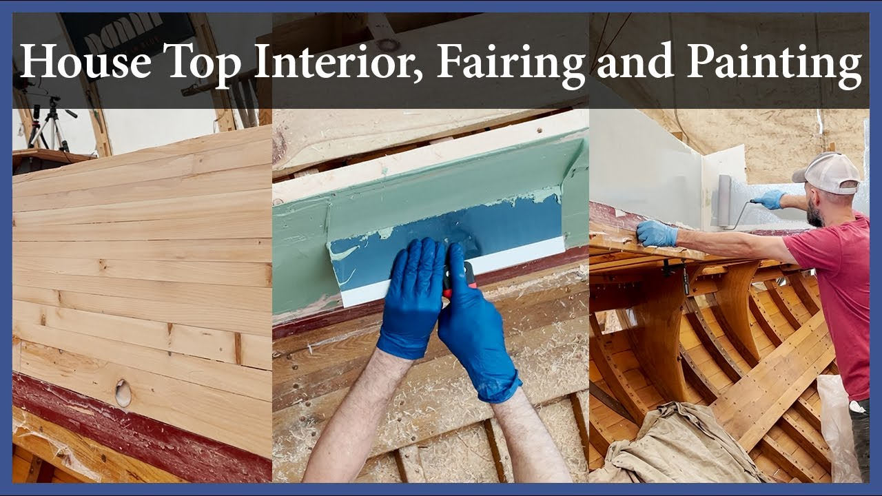 House Top Interior, Fairing and Painting—Episode 172—Acorn to Arabella: Journey of a Wooden Boat