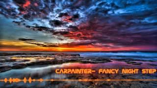 Carpainter - Fancy Night Step [Future Garage] {HD}
