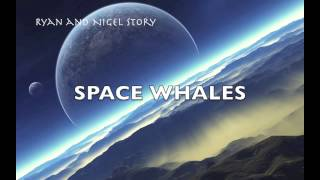 Ryan and Nigel Story- Space Whales (formerly known as Episteme)
