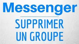 SUPPRIMER un GROUPE Messenger, comment supprimer un groupe sur Messenger