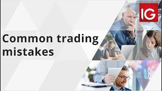 Common trading mistakes | IG Academy