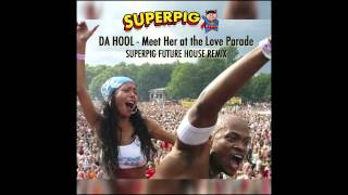 Da Hool - Meet Her at the Love Parade (SUPERPIG Future House Bootleg)