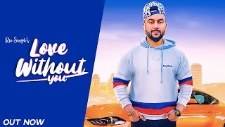 LOVE WITHOUT YOU - RIO SINGH (Official Song) | RAVI RBS | Latest Punjabi Songs 2019