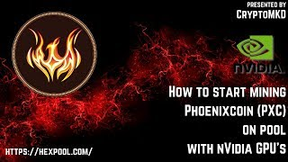 How to start mining Phoenixcoin (PXC) on pool with NVIDIA GPU's