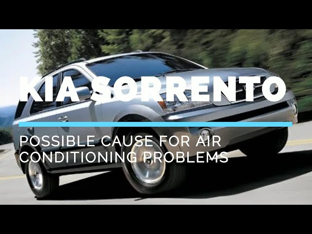 Kia Sorrento air conditioning not working possible cause