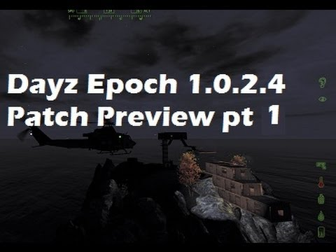 DayZ Epoch 1.0.2.4 Patch Preview Pt 1: Intro / Discussion