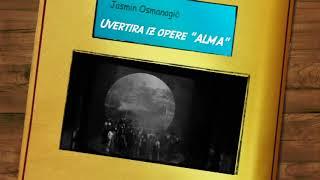 "Uvertira iz opere ""ALMA""            Ouvertüre aus der Oper ""Alma"""