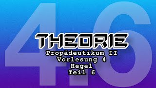 Propädeutikum II: Vorlesung 4: Teil 6 Hegel