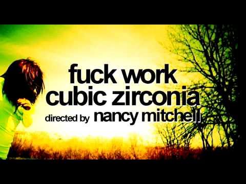 CUBIC ZIRCONIA - FUCK WORK