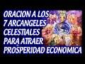 ORACION A LOS 7 ARCANGELES CELESTIALES PARA ATRAER PROSPERIDAD ECONOMICA