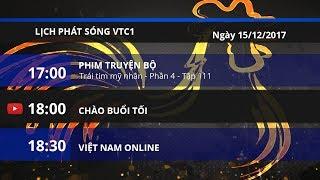 Lịch phát sóng kênh VTC1 ngày 15/12/2017 | VTC1