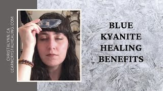Blue Kyanite Healing Benefits