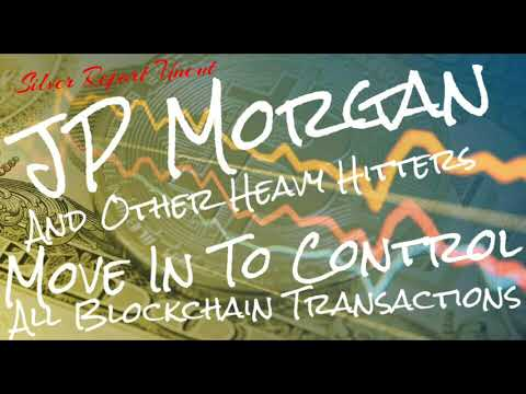 JP Morgan Steps In To Control All Crypto Currency Blockchain Transactions! They Are Not Alone.