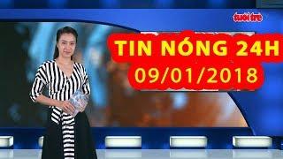 Trực tiếp ⚡ Tin 24h Mới Nhất hôm nay 09/01/2018 | Tin nóng nhất 24H