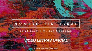 Nombre Sin Igual Ft. Job Gonzalez | Jafet Lora | Video Lyric Oficial