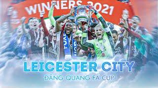 LEICESTER CITY ĐĂNG QUANG FA CUP ĐẦY CẢM XÚC   Thêm một giấc mơ đẹp được viết nên!