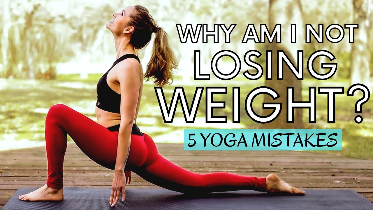 5 Yoga Mistakes   Why You're Not Losing Weight! with Chelsey Jones