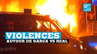 FC Barcelone Real Madrid violences autour du Camp Nou