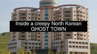 Inside a creepy North Korean GHOST TOWN