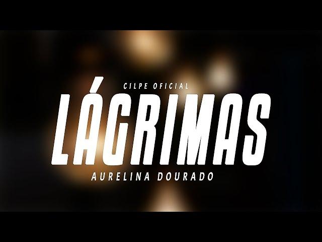 LÁGRIMAS - Aurelina Dourado