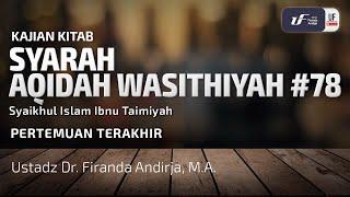 Syarah Aqidah Washitiyah #78 - Pertemuan Terakhir - Ustadz Dr. Firanda Andirja, M.A.