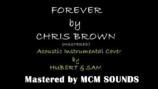 FOREVER by CHRIS BROWN ( MASTERED ) Acoustic Instrumental Cover by HUBERT  &  SAM @ MCM SOUNDS