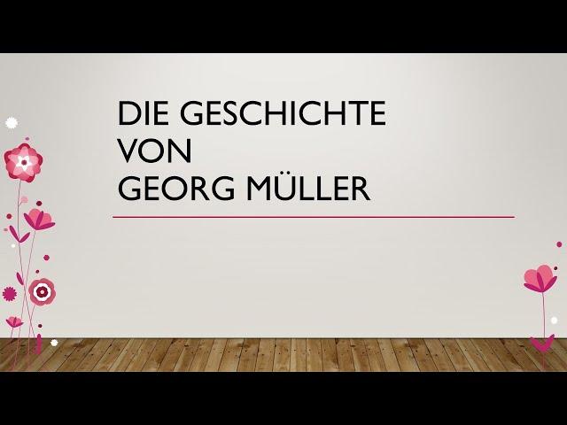 Die Geschichte von Georg Müller