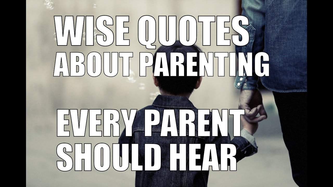 Wise Quotes Wise Quotes About Parenting That Every Parent Should Hear  Youtube