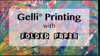 Gelli Arts® Printing with Folded Paper!!