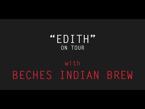 """""""EDITH"""" ON TOUR with Beches Indian Brew (2016)"""