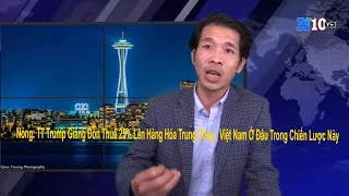 Nóng: TT Trump Giáng Đòn Thuế 25% Lên Hàng Hóa Trung Cộng , Việt Nam Ở Đâu Trong Chiến Lược Này