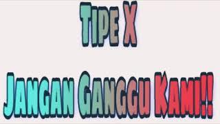 Download Mp3 Lirik Lagu Tipe X Jangan Ganggu Kami?