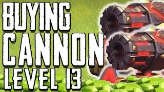 "Clash Of Clans | ""BUYING LVL 13 CANNONS!"" 
