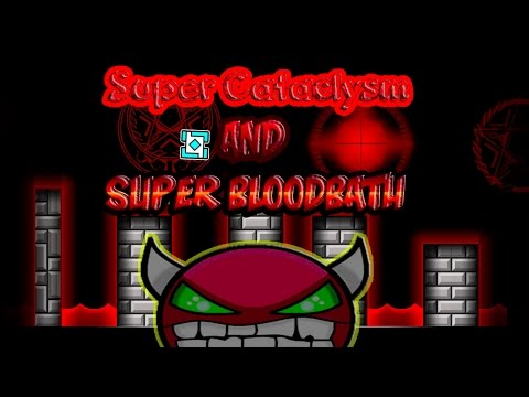 """""""Geometry Dash"""" (2.0) """"Super Cataclysm"""" And """"Super Bloodbath"""" By: GSD"""