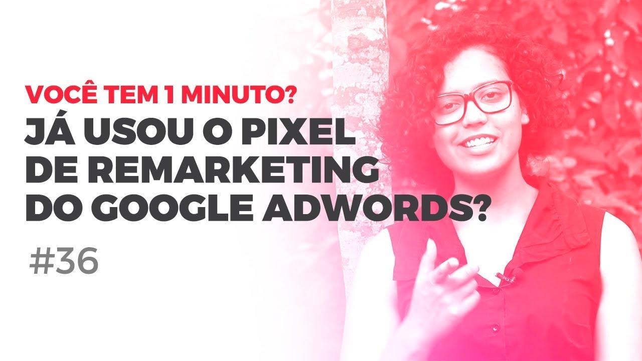 Você tem 1 minuto? #36 | Conheça o pixel de remarketing do Google Ads