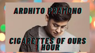 [1 HOUR LOOP] Ardhito Pramono - Cigarettes of ours